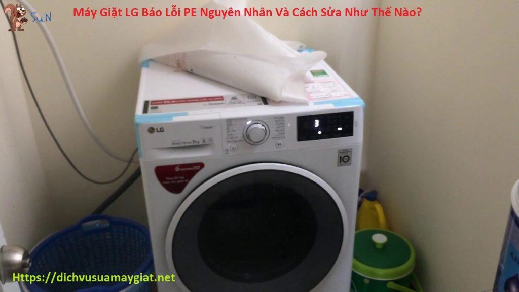 Máy giặt LG báo lỗi PE hướng dẫn cách kiểm tra từ thợ chính hãng.