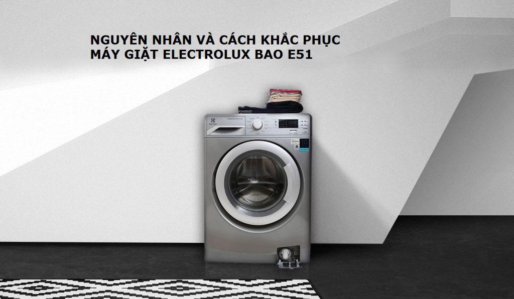 Máy giặt Electrolux báo lỗi E51 – Xử lý triệt để trong 15 phút tại nhà