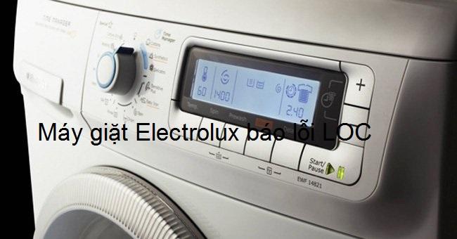 Máy giặt Electrolux báo lỗi LOC nguyên nhân là gì ? Khắc phục thế nào ?