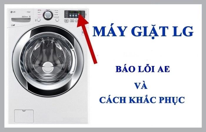 Máy giặt LG báo lỗi AE nguyên nhân là gì ? Sửa chữa như thế nào ?
